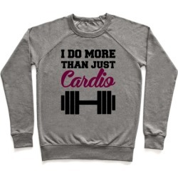 I Do More Than Just Cardio Pullover from LookHUMAN