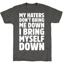 I Bring Myself Down White Print T-Shirt from LookHUMAN