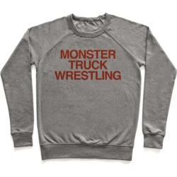 Monster Truck Wrestling Pullover from LookHUMAN