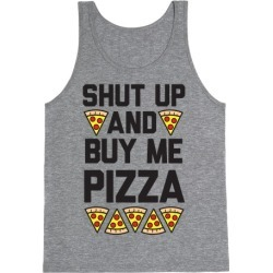 Shut Up And Buy Me Pizza Tank Top from LookHUMAN