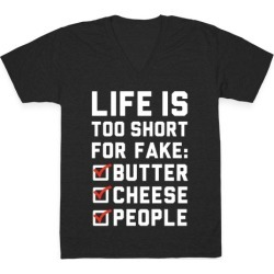 Life is Too Short for Fake Butter Cheese People V-Neck T-Shirt from LookHUMAN