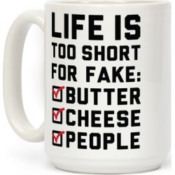 Life is Too Short for Fake Butter Cheese People Mug from LookHUMAN