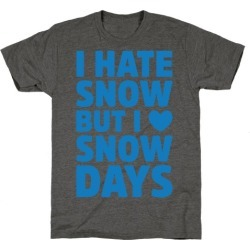 I Hate Snow But I Love Snow Days T-Shirt from LookHUMAN