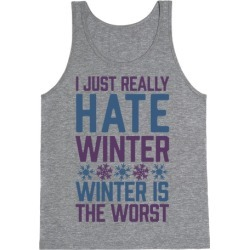 I Just Really Hate Winter, Winter Is The Worst Tank Top from LookHUMAN