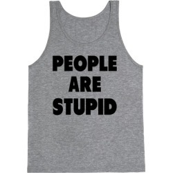 People are Stupid Tank Top from LookHUMAN