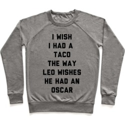 I Wish I Had A Taco The Way Leo Wishes He Had An Oscar Pullover from LookHUMAN