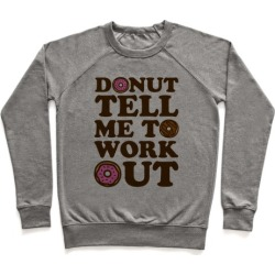 Donut Tell Me To Workout Pullover from LookHUMAN