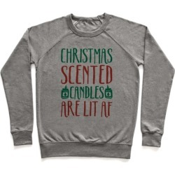 Christmas Scented Candles Are Lit Af Pullover from LookHUMAN