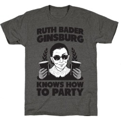 Ruth Bader Ginsburg Knows How to Party T-Shirt from LookHUMAN