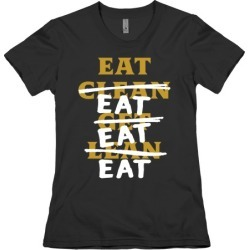 Eat Clean Get Lean? Just Eat T-Shirt from LookHUMAN