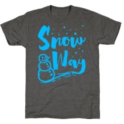 Snow Way T-Shirt from LookHUMAN