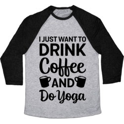 I Just Want To Drink Coffee And Do Yoga Baseball Tee from LookHUMAN