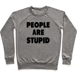 People are Stupid Pullover from LookHUMAN