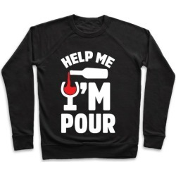 Help Me I'm Pour Wine Pullover from LookHUMAN