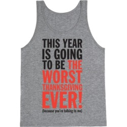 This year is going to be the worst Thanksgiving ever (Tank) Tank Top from LookHUMAN