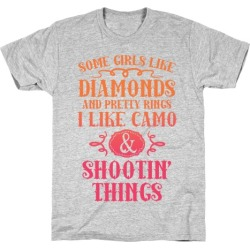 Some Girls Like Diamonds And Pretty Rings I Like Camo And Shootin' Things T-Shirt from LookHUMAN