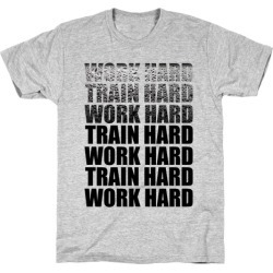Work Hard Train Hard T-Shirt from LookHUMAN