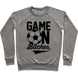 Game On Bitches Soccer Pullover from LookHUMAN