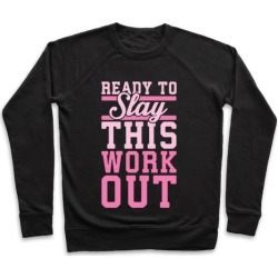 Ready To Slay This Workout Pullover from LookHUMAN
