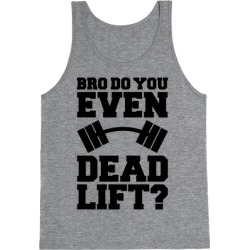 Bro Do You Even Dead Lift? Tank Top from LookHUMAN