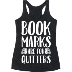 Bookmarks Are For Quitters Racerback Tank from LookHUMAN
