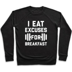 I Eat Excuses For Breakfast Pullover from LookHUMAN