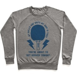 My Balls Are White My Grip is Tight Ping Pong Pullover from LookHUMAN
