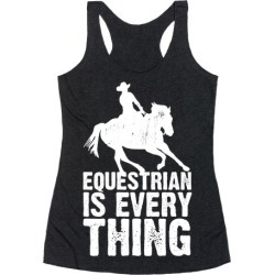 Equestrian is Everything Racerback Tank from LookHUMAN