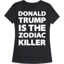 Donald Trump Is The Zodiac Killer T-Shirt from LookHUMAN found on Bargain Bro Philippines from LookHUMAN for $25.99