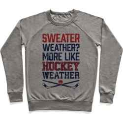 Sweater Weather? More Like Hockey Weather Pullover from LookHUMAN