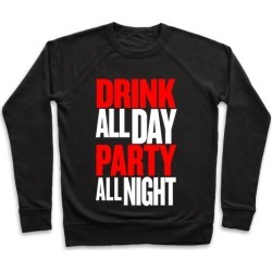 Drink All Day Party All Night Pullover from LookHUMAN found on Bargain Bro India from LookHUMAN for $34.99