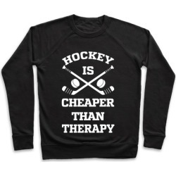 Hockey Is Cheaper Than Therapy Pullover from LookHUMAN