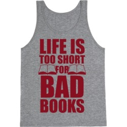 Life Is Too Short For Bad Books Tank Top from LookHUMAN
