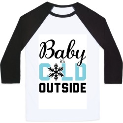 Baby, it's Cold Outside. Baseball Tee from LookHUMAN found on Bargain Bro Philippines from LookHUMAN for $29.99
