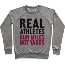 Real Athletes Run Miles Not Yards Pullover from LookHUMAN
