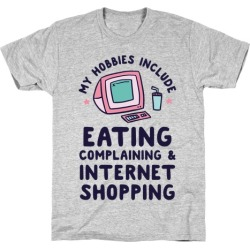 My Hobbies Include Eating, Complaining & Internet Shopping T-Shirt from LookHUMAN