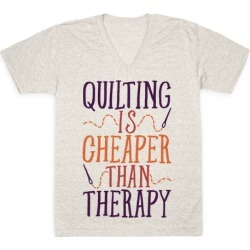 Quilting Is Cheaper Than Therapy V-Neck T-Shirt from LookHUMAN