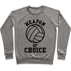 Weapon Of Choice (Volleyball) Pullover from LookHUMAN