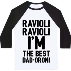 Ravioli Ravioli I'm The Best Dad-oroni Parody White Print Baseball Tee from LookHUMAN