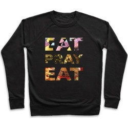 Eat Pray Eat Pullover from LookHUMAN