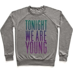 Tonight We Are Young Pullover from LookHUMAN