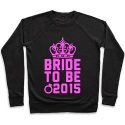 Bride to Be 2015 Pullover from LookHUMAN found on Bargain Bro India from LookHUMAN for $34.99