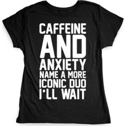 Caffeine and Anxiety Name A More Iconic Duo T-Shirt from LookHUMAN