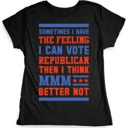 Republican MMM Better Not T-Shirt from LookHUMAN