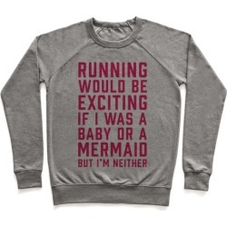 Running Would Be Exciting Pullover from LookHUMAN