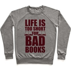 Life Is Too Short For Bad Books Pullover from LookHUMAN