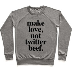 Make Love. Not Twitter Beef Pullover from LookHUMAN
