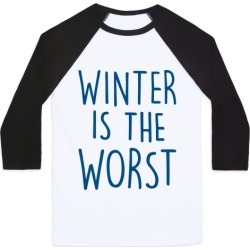 Winter Is The Worst Baseball Tee from LookHUMAN
