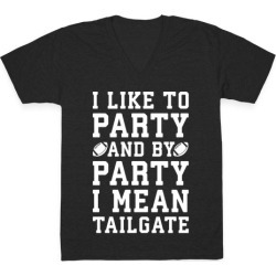 I Like To Party and By Party I Mean Tailgate White Print V-Neck T-Shirt from LookHUMAN