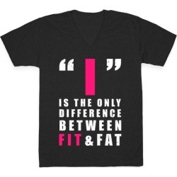 I is the Only Difference Between Fit and Fat V-Neck T-Shirt from LookHUMAN